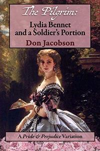 The Pilgrim: Lydia Bennet and a Soldier's Portion: A Pride and Prejudice Variation
