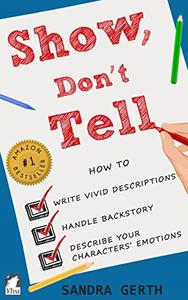 Show, Don't Tell: How to write vivid descriptions, handle backstory, and describe your characters' emotions