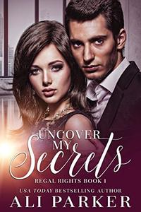 Uncover My Secrets: A Billionaire Royalty Love Story