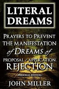 Literal Dreams: Prayers To Prevent The Manifestation Of Dreams Of Proposal Or Application Rejection - Personal Edition