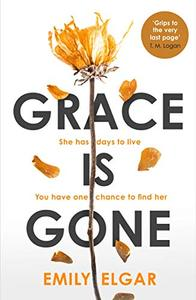 Grace is Gone: The gripping psychological thriller inspired by a shocking real-life story