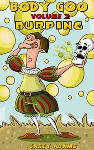 Body Goo: Volume 2, Burping: Funny Childrens Book Burp Humour
