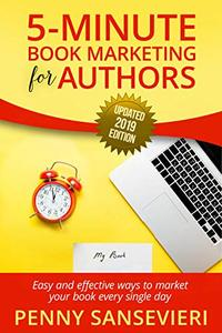 5 Minute Book Marketing for Authors - Updated 2019 Edition: Easy and effective ways to market your book every single day!