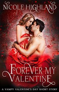Forever My Valentine: A Vampy Valentine's Day Short Story