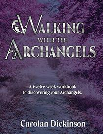 Walking With The Archangels: A twelve week workbook to discovering your Archangels.