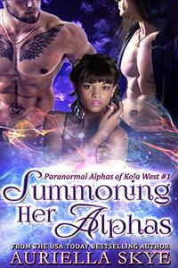 Summoning Her Alphas: Paranormal Alphas of Kala West #1