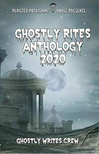 Ghostly Rites Anthology 2020: Plaisted Publishing House Presents