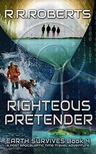 Righteous Pretender: A Post Apocalyptic Time Travel Adventure