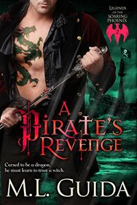 A Pirate's Revenge: Historical Paranormal Romance with a Pirate Shape-Shifter Dragon with a Witch Mate (volume 2)