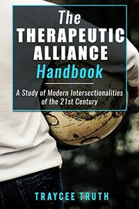 THE THERAPEUTIC ALLIANCE HANDBOOK: A Study of Modern Intersectionalities of the 21st Century
