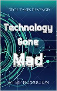 Technology Gone Mad!: Tech Takes Revenge
