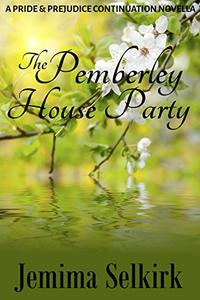 The Pemberley House Party: A Pride & Prejudice Continuation Novella