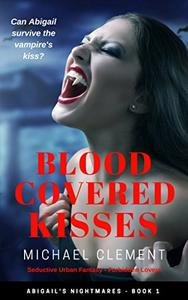 Blood Covered Kisses: Seductive Urban Fantasy in a World of Forbidden Lovers