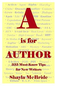 A is for Author: 333 Must-Know Tips for New Writers