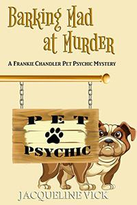 Barking Mad at Murder: A Frankie Chandler Pet Psychic Mystery