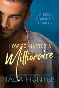 How To Master A Millionaire: A Rich List Romance
