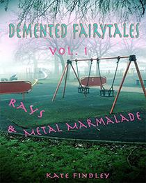 Demented Fairy Tales Volume 1: Rays and Metal Marmalade