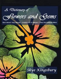 The Dictionary of Flowers and Gems: Say What You Mean ~ Even Say It Mean ~ The Victorian Way