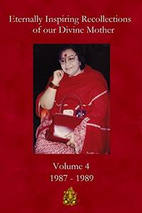 Eternally Inspiring Recollections of Our Divine Mother, Volume 4: 1987-1989