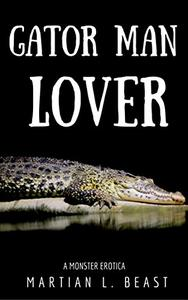 Gator Man Lover: A Monster Erotica