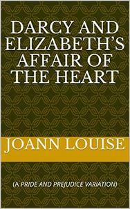 DARCY AND ELIZABETH'S AFFAIR OF THE HEART: