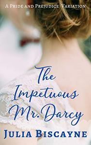 The Impetuous Mr. Darcy: A Pride and Prejudice Variation