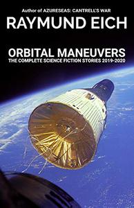 Orbital Maneuvers: The Complete Science Fiction Stories 2019-2020