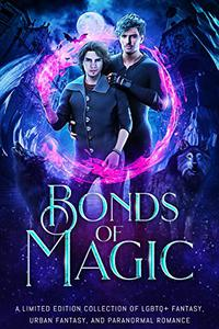 Bonds of Magic: A Limited Edition of LGBTQ+ Paranormal Romance and Urban Fantasy