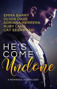 He's Come Undone: A Romance Anthology