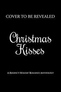 Christmas Kisses: A Regency Holiday Romance Anthology