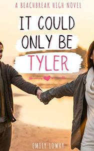 It Could Only Be Tyler : A Sweet YA Romance