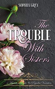 The Trouble with Sisters: A Mysterious Pride and Prejudice Variation