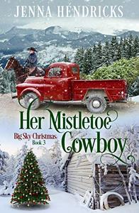 Her Mistletoe Cowboy: Clean & Wholesome Christmas Cowboy Romance
