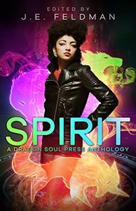 Spirit: A Dragon Soul Press Anthology