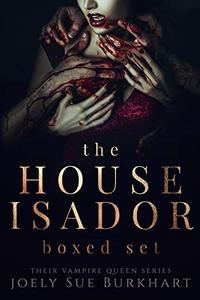 The House Isador Boxed Set: Their Vampire Queen Books 1-6