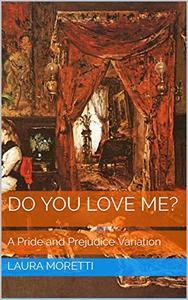 Do you love me?: A Pride and Prejudice Variation