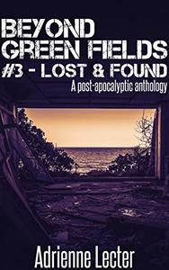 Beyond Green Fields #3 - Lost & Found: A post-apocalyptic anthology
