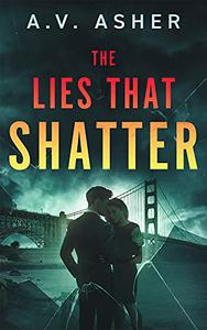 The Lies That Shatter: A Second Chance Romantic Suspense Duet
