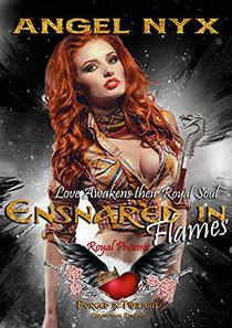 Ensnared in Flames: Love Awakens their Royal Soul: Royal Phoenix #1