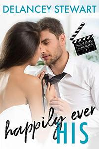 Happily Ever His: A movie star/fake relationship/in love with the wrong sister romantic comedy