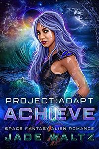 Project: Adapt - Achieve: A Space Fantasy Alien Romance Series