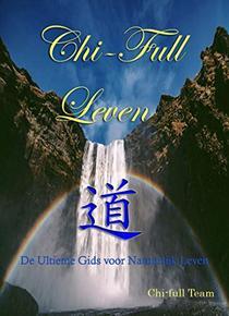 Chi-Full Leven: De Ultieme Gids voor Natuurlijk Leven