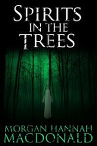 SPIRITS IN THE TREES: The Spirits Series #1