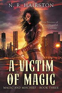A Victim of Magic: Five Stories of Supernatural Carnage