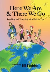 Here We Are & There We Go - Teaching and Traveling with Kids in Tow