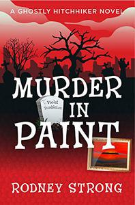 Murder in Paint: A Ghostly Hitchhiker cozy mystery