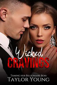 Wicked Cravings: Taming Her Billionaire Boss