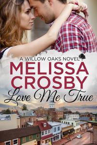 Love Me True - A Willow Oaks Sweet Romance