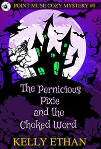 The Pernicious Pixie and the Choked Word: Point Muse Cozy Paranormal Mystery