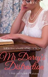 Mr. Darcy's Distraction: A Sweet & (Slightly) Spicy Pride and Prejudice Variation